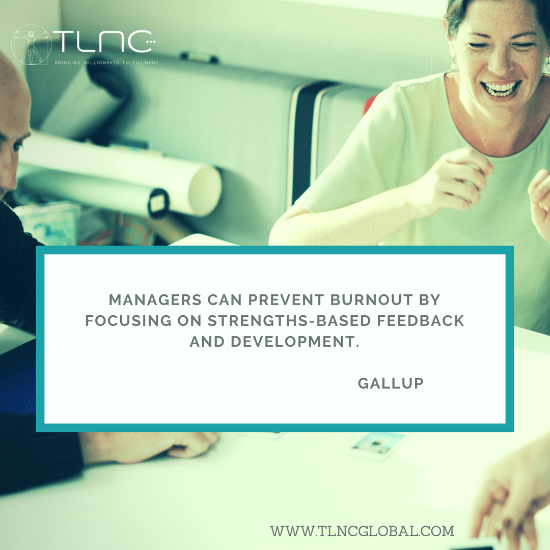 Managers can prevent burnout by focusing on strengths-based feedback and development