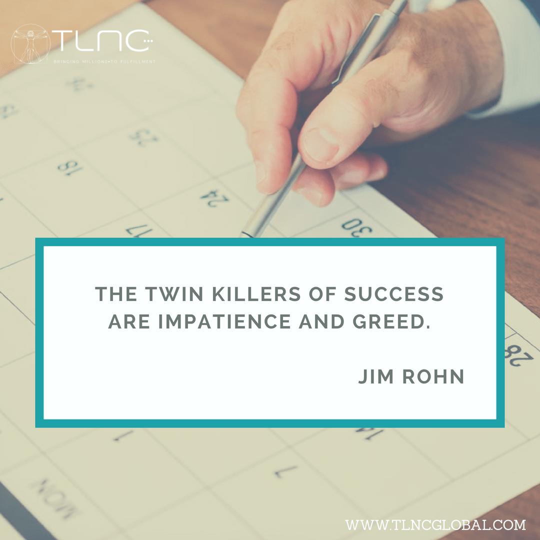 Chciwość i niecierpliwość - dwaj najwięksi wrogowie sukcesu. ~Jim Rohn